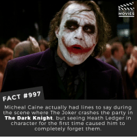 😈🎬🎥 • • • • Double Tap and Tag someone who needs to know this 👇 All credit to the respective film and producers. Movie Movies Film TV Cinema MovieNight Hollywood thejoker batman thedarkknight christophernolan heathledger DC dccomics robin joker: DID YOU KNOW  MOVIES  FACT #997  Micheal Caine actually had lines to say during  the scene where The Joker crashes the party in  The Dark Knight, but seeing Heath Ledger in  character for the first time caused him to  completely forget them 😈🎬🎥 • • • • Double Tap and Tag someone who needs to know this 👇 All credit to the respective film and producers. Movie Movies Film TV Cinema MovieNight Hollywood thejoker batman thedarkknight christophernolan heathledger DC dccomics robin joker