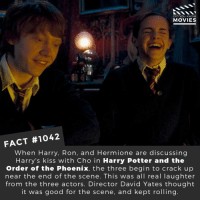 🎬🎥 • • • • Double Tap and Tag someone who needs to know this 👇 All credit to the respective film and producers. Movie Movies Film TV Cinema MovieNight Hollywood harrypotter orderofphoenix harrpotterandtheorderofphoenix jkrowling hogwarts danielradcliffe hermionegranger ronweasley: DID YOU KNOW  MOVIES  p@  FACT #1042  When Harry, Ron, and Hermione are discussing  Harry's kiss with Cho in Harry Potter and the  Order of the Phoenix, the three begin to crack up  near the end of the scene. This was all real laughter  from the three actors. Director David Yates thought  it was good for the scene, and kept rolling 🎬🎥 • • • • Double Tap and Tag someone who needs to know this 👇 All credit to the respective film and producers. Movie Movies Film TV Cinema MovieNight Hollywood harrypotter orderofphoenix harrpotterandtheorderofphoenix jkrowling hogwarts danielradcliffe hermionegranger ronweasley