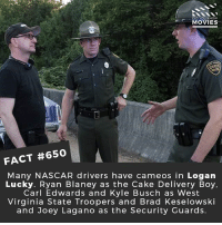 Did You Know Movies State Fact 650 Many Nascar Drivers Have Cameos In Logan Lucky Ryan Blaney As The Cake Delivery Boy Carl Edwards And Kyle Busch As West Virginia State Troopers