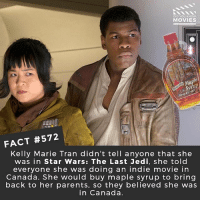 Jedi, Memes, and Movies: DID YOU KNOw  MOVIES  Syrup  Sirop  FACT #572  Kelly Marie Tran didn't tell anyone that she  was in Star Wars: The Last Jedi, she told  everyone she was doing an indie movie in  Canada. She would buy maple syrup to bring  back to her parents, so they believed she was  in Canada. Who's going to see it at midnight tomorrow? 🎥 • • • • Double Tap and Tag someone who needs to know this 👇 All credit to the respective film and producers. movie movies film tv camera cinema fact didyouknow moviefacts cinematography screenplay director movienight hollywood netflix didyouknowmovies