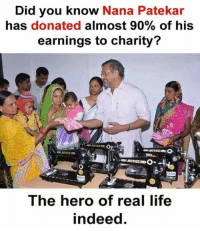 Life, Memes, and Indeed: Did you know Nana Patekar  has donated almost 90% of his  earnings to charity?  The hero of real life  indeed