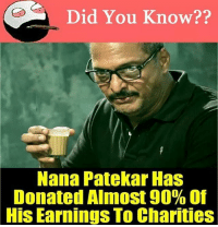 Memes, 🤖, and Nana: Did You Know??  Nana Patekar Has  Donated Almost 90% of  His Earnings To Charities belikebro