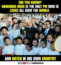 World, Narendra Modi, and Indianpeoplefacebook: DID YOU KNOW?  NARENDRA MODI IS THE ONLY PM WHO IS  LOVED ALL OVER THE WORLD  LAUGHING  AND HATED IN HIS OWN COUNTRY