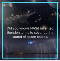Dank, Nasa, and Space: Did you know? NASA invented  thunderstorms to cover up the  sound of space battles.  NASA