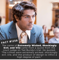"What are your thoughts on this movie?📽️🎬 • • • • Double Tap and Tag someone who needs to know this 👇 All credit to the respective film and producers. Movie Movies Film TV Cinema MovieNight Hollywood Netflix Tedbundy extremelywickedshockinglyevilandvile zacefron: DID YOU KNOW  OVIES  FACT #1258  The name of Extremely Wicked, Shockingly  Evil, and Vile came from a quote from the  court judge on Ted Bundy's trial. He quoted.  ""The crimes were extremely wicked, shockingly  evil, vile, and the product of design to inflict a  high degree of pain."" What are your thoughts on this movie?📽️🎬 • • • • Double Tap and Tag someone who needs to know this 👇 All credit to the respective film and producers. Movie Movies Film TV Cinema MovieNight Hollywood Netflix Tedbundy extremelywickedshockinglyevilandvile zacefron"