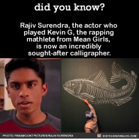 """Dank, Facts, and Girls: did you know?  Rajiv Surendra, the actor who  played Kevin  G, the rapping  mathlete from Mean Girls,  is now an incredibly  sought-after calligrapher.  DIDYouK Now BLOG coM  PHOTO: PARAMOUNT PICTURES/RAJIV SURENDRA """"Ohhhh, KEVIN G!""""  Get exclusive Did You Know(s) via text message ➡ http://fact-snacks.com"""