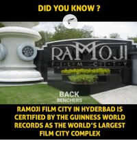 Complex, Memes, and World: DID YOU KNOW?  RAMOJ  BACK  BENCHERS  RAMOJI FILM CITY IN HYDERBAD IS  CERTIFIED BY THE GUINNESS WORLD  RECORDS AS THE WORLD'S LARGEST  FILM CITY COMPLEX