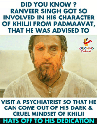 #RanveerSingh #Padmaavat: DID YOU KNOW?  RANVEER SINGH GOT SO  INVOLVED IN HIS CHARACTER  OF KHILJI FROM PADMAAVAT,  THAT HE WAS ADVISED TO  LAUGHING  Colowrs  VISIT A PSYCHIATRIST SO THAT HE  CAN COME OUT OF HIS DARK &  CRUEL MINDSET OF KHILJI  HATS OFF TO HIS DEDICATION #RanveerSingh #Padmaavat