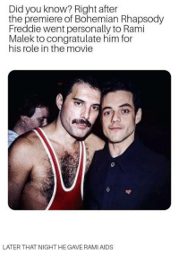 Two Legends: Did you know? Right after  the premiere of Bohemian Rhapsody  Freddie went personally to Rami  Malek to congratulate him for  his role in the movie  LATER THAT NIGHT HE GAVE RAMI AIDS Two Legends