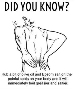Dumb, Funny, and Memes: DID YOU KNOW?  Rub a bit of olive oil and Epsom salt on the  painful spots on your body and it will  immediately feel greasier and saltier. These jokes may be kind of dumb and pun-ridden but you can't say they're wrong. #funny #true #jokes #puns #dadjokes #memes