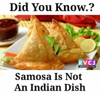Memes, Dish, and Indian: Did You Know.  RV CJ  WWW. RVCJ.COM  Samosa Is Not  An Indian Dish Did you know? rvcjinsta