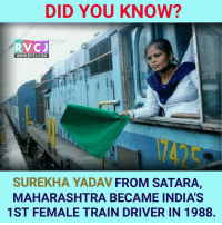 Did you know?: DID YOU KNOW?  RVC J  WWW RVCJ.COM  SUREKHA YADAV FROM SATARA,  MAHARASHTRA BECAME INDIAS  1ST FEMALE TRAIN DRIVER IN 1988. Did you know?