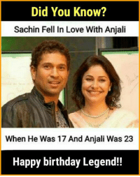 Birthday, Love, and Memes: Did You Know?  Sachin Fell In Love With Anjali  When He Was 17 And Anjali Was 23  Happy birthday Legend!! 😮