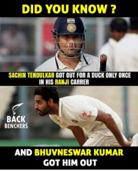 Memes, Duck, and Sachin Tendulkar: DID YOU KNOW ?  SACHIN TENDULKAR GOT OUT FOR A DUCK ONLY ONCE  IN HIS RANJI CARRER  BACK  BENCHERS  AND BHUVNESWAR KUMAR  GOT HIM OUT