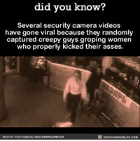 Creepy, Memes, and Camera: did you know?  Several security camera videos  have gone viral because they randomly  captured creepy guys groping women  who properly  kicked their asses  PHOTO YOUTUBEUGLOBALNEWSAZAMGUR I don't advocate violence, but...