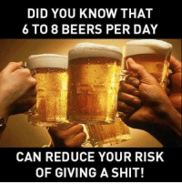 More at I Don't Give A Duck: DID YOU KNOW THAT  6 TO 8 BEERS PER DAY  CAN REDUCE YOUR RISK  OF GIVING A SHIT! More at I Don't Give A Duck