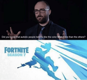 Dank, Memes, and Target: Did you know that autistic people tend to like the color Blue more than the others?  FORTNITE  SEASON 7 Y'all agree or disagree? by UnvariedBerry MORE MEMES