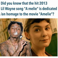 """Lil Wayne, Memes, and Movie: Did you know that the hit 2013  Lil Wayne song """"A melie"""" is dedicated  /an homage to the movie """"Amelie""""? We didn't exist when this was made did you know that? We are pretty new after all :)"""