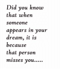 did you know: Did you know  that when  Someone  appears in your  dream, it is  because  that person  misses you.
