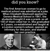 Boom! 👊🏼 amazing women girlboss medical ➡📱Download our free App: [LINK IN BIO]: did you know?  The first American woman to go to  medical school was admitted as a joke.  When Elizabeth Blackwell applied to  Geneva Medical School in 1847, the  students thought it was a prank- so all  150 of them voted her in. She graduated  in 2 years, co-established and taught at  a London women's school, opened an  infirmary for the poor, and started  her own practice. Boom! 👊🏼 amazing women girlboss medical ➡📱Download our free App: [LINK IN BIO]