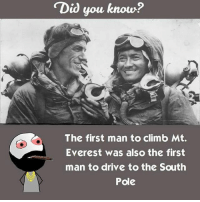 "Be Like, Meme, and Memes: ""Did you know?  The first man to climb Mt.  Everest was also the first  man to drive to the South  Pole Twitter: BLB247 Snapchat : BELIKEBRO.COM belikebro sarcasm meme Follow @be.like.bro"