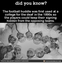 Drop this fact at your Super Bowl Party this weekend. 😉🏈 superbowl football huddle 📢 Share the knowledge! Tag your friends in the comments. ➖➖➖➖➖➖➖➖➖➖➖ Want more Did You Know(s)? ➡📓 Buy our book on Amazon: [LINK IN BIO] ➡📱 Download our App: http:-apple.co-2i9iX0u ➡📩 Get daily text message alerts: http:-Fact-Snacks.com ➡📩 Free email newsletter: http:-DidYouKnowFacts.com-Sign-Up- ➖➖➖➖➖➖➖➖➖➖➖ We post different content across our channels. Follow us so you don't miss out! 📍http:-facebook.com-didyouknowblog 📍http:-twitter.com-didyouknowfacts ➖➖➖➖➖➖➖➖➖➖➖ DYN FACTS TRIVIA TIL DIDYOUKNOW NOWIKNOW: did you know?  The football huddle was first used at a  college for the deaf in the 1890s sco  the players could keep their signing  hidden from the opposing teams.  PHOTO: GALLAUDET UNIVERSITY ARCHIVES  DIDYOUKNOWBLOG.COM Drop this fact at your Super Bowl Party this weekend. 😉🏈 superbowl football huddle 📢 Share the knowledge! Tag your friends in the comments. ➖➖➖➖➖➖➖➖➖➖➖ Want more Did You Know(s)? ➡📓 Buy our book on Amazon: [LINK IN BIO] ➡📱 Download our App: http:-apple.co-2i9iX0u ➡📩 Get daily text message alerts: http:-Fact-Snacks.com ➡📩 Free email newsletter: http:-DidYouKnowFacts.com-Sign-Up- ➖➖➖➖➖➖➖➖➖➖➖ We post different content across our channels. Follow us so you don't miss out! 📍http:-facebook.com-didyouknowblog 📍http:-twitter.com-didyouknowfacts ➖➖➖➖➖➖➖➖➖➖➖ DYN FACTS TRIVIA TIL DIDYOUKNOW NOWIKNOW