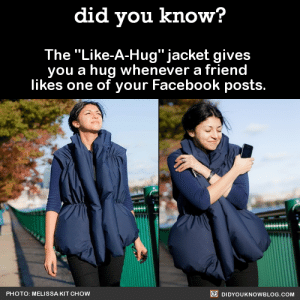 """official-3rd-world:  me: : did you know?  The """"Like-A-Hug"""" jacket gives  you a hug whenever a friend  likes one of your Facebook posts.  O DIDYOUKNOWBLOG.COM  PHOTO: MELISSA KIT CHOW official-3rd-world:  me:"""
