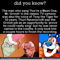 Memes, 🤖, and Job: did you know?  The man who sang You're a Mean One,  Mr. Grinch' in the classic TV cartoon  was also the voice of Tony the Tiger for  53 years. Thurl Ravenscroft saw the  Grinch job as an opportunity to prove  he could really sing- but he was never  named in the credits. It only took him  a couple hours to finish the recording.  PHOTO: PINTERESTIDAILYMAIL  ODIDYOUKNOWFACTS.COM This fact is random and amazing 💯 mrgrinch tonythetiger sing singing ➡📱Download our free App: [LINK IN BIO]