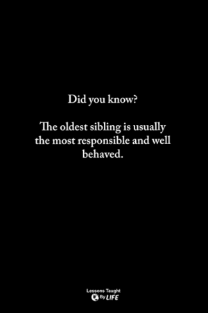 Memes, 🤖, and Did: Did you know?  The oldest sibling is usually  the most responsible and well  behaved.  Lessons Taught  ByLIFE <3