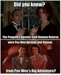Did you know?: Did you know?  The Penguin's parents from Batman Returns  were Pee Wee Herman and Simone  from Pee Wee's Big Adventure Did you know?