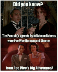 ~Budō: Did you know?  The Penguins parents from Batman Returns  were Pee Wee Herman and Simone  from Pee Wee's Big Adventure ~Budō
