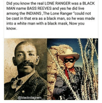 """Now you know. blackexcellence blackpride blackandproud blackpower africanamerican melanin ebony panafrican blackcommunity problack brownskin blackhistorymonth blackhistory ancestors becauseofthemwecan: Did you know the real LONE RANGER was a BLACK  MAN name BASS REEVES and yes he did live  among the INDIANS ,The Lone Ranger """"could not  be cast in that era as a black man, so he was made  into a white man with a black mask, Now you  know  @blackstagram.. Now you know. blackexcellence blackpride blackandproud blackpower africanamerican melanin ebony panafrican blackcommunity problack brownskin blackhistorymonth blackhistory ancestors becauseofthemwecan"""