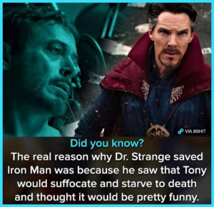 Did you know?  The real reason why Dr. Strange saved  Iron Man was because he saw that Tony  would suffocate and starve to death  and thought it would be pretty funny.