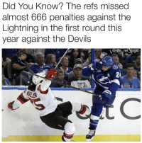 A Fun Fact for Friday the 13th: Did You Know? The refs missed  almost 666 penalties against the  Lightning in the first round this  year against the Devils  @nhl ref logic A Fun Fact for Friday the 13th