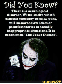"""Inappropriate Memes: Did you Know?  There is a neurological  disorder, witzelsucht, which  causes a tendency to make puns,  teli inappropriate jokes or  pointless stories in socially  inappropriate situations. Itis  nicknamed """"The Joker Disease"""".  ifunny.CO"""