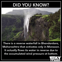 Incredible India!: DID YOU KNOW?  There is a reverse waterfall in Bhandardara,  Maharashtra that activates only in Monsoon  It actually flows its water in reverse due to  the accumulated wind pressure at bottom Incredible India!