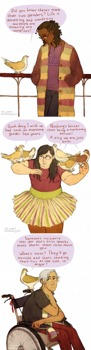 shybiviolet: howling-wizard: happy International Nonbinary Day, y'all! Ok I adore these kind supportive birds 1000000% : Did you know there's more  than two genders? Life is  amazing and wondrous  and People are  amazina and  wondrous  k.com/  nonbinary-ru   Gosh dang  gender like yours  I wish we  N  othina's better  person.  birds  had such an awesome than being a non binary  pity we are just  vk.com  nonbinary-ru   Someone's insistance  that you don't exist speaks  more about them than about  What's next? They'll g。  ouiside and Start shaking  their fist at the sun, in  anger ?  vk. com  nonbinaru-r shybiviolet: howling-wizard: happy International Nonbinary Day, y'all! Ok I adore these kind supportive birds 1000000%