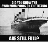DID YOU KNOW THIE  SWIMMING POOLS ON THE TITANIC  ARE STILL FULL?