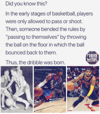 "Basketball, Memes, and Back: Did you know this?  In the early stages of basketball, players  were only allowed to pass or shoot.  Then, someone bended the rules by  ""passing to themselves"" by throwing  the ball on the floor in which the ball  bounced back to them.  Thus, the dribble was born  NEIER  STOPS  @TheNBANeverStops That's interesting 👀🔥 - Follow @_nbamemes._"