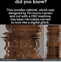 Memes, 🤖, and Cnc Machine: did you know?  This wooden cabinet, which was  designed by Ferruccio Laviani  and cut with a CNC machine,  has been intricately carved  to look like a digital glitch  DIDYOUKNOwBLOG.coM  PHOTO: FRATELLI BOFFI Trippy AF 😵 wow amazing art beautiful ➡📱Download our free App: [LINK IN BIO]
