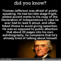 Me too, TJ. 🙈🙉🙊 presidents publicspeaking talking thomasjefferson ➡📱Download our free App: [LINK IN BIO]: did you know?  Thomas Jefferson was afraid of public  speaking. He had terrible stage fright,  added accent marks to his copy of the  Declaration of Independence in case he  ever had to read it aloud, and often  faked illness to avoid giving speeches.  He was so opposed to public attention  that about 20 pages into his own  autobiography, he complains that he's  already tired of talking about himself.  O PHOTO: TWITIKA  DIDYOUKNOWFACTS.COM Me too, TJ. 🙈🙉🙊 presidents publicspeaking talking thomasjefferson ➡📱Download our free App: [LINK IN BIO]
