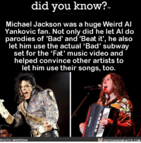 Same team! 💯 michaeljackson weirdalyankovic music interesting 📢 Share the knowledge! Tag your friends in the comments. ➖➖➖➖➖➖➖➖➖➖➖ Want more Did You Know(s)? ➡📓 Buy our book on Amazon: [LINK IN BIO] ➡📱 Download our App: http:-apple.co-2i9iX0u ➡📩 Get daily text message alerts: http:-Fact-Snacks.com ➡📩 Free email newsletter: http:-DidYouKnowFacts.com-Sign-Up- ➖➖➖➖➖➖➖➖➖➖➖ We post different content across our channels. Follow us so you don't miss out! 📍http:-facebook.com-didyouknowblog 📍http:-twitter.com-didyouknowfacts ➖➖➖➖➖➖➖➖➖➖➖ DYN FACTS TRIVIA TIL DIDYOUKNOW NOWIKNOW: did you know?  TM  Michael Jackson was a huge Weird Al  Yankovic fan. Not only did he let Al do  parodies of 'Bad' and 'Beat it', he also  let him use the actual 'Bad' subway  set for the 'Fat' music video and  helped convince other artists to  let him use their songs, too.  PHOTO: WIKIPEDIA  DIDYOUK NOWFACTS.COM Same team! 💯 michaeljackson weirdalyankovic music interesting 📢 Share the knowledge! Tag your friends in the comments. ➖➖➖➖➖➖➖➖➖➖➖ Want more Did You Know(s)? ➡📓 Buy our book on Amazon: [LINK IN BIO] ➡📱 Download our App: http:-apple.co-2i9iX0u ➡📩 Get daily text message alerts: http:-Fact-Snacks.com ➡📩 Free email newsletter: http:-DidYouKnowFacts.com-Sign-Up- ➖➖➖➖➖➖➖➖➖➖➖ We post different content across our channels. Follow us so you don't miss out! 📍http:-facebook.com-didyouknowblog 📍http:-twitter.com-didyouknowfacts ➖➖➖➖➖➖➖➖➖➖➖ DYN FACTS TRIVIA TIL DIDYOUKNOW NOWIKNOW