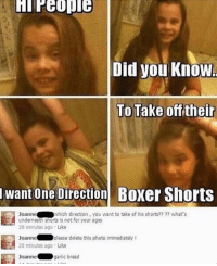 One Direction: Did you Know  To Take offitheir  lwant  One Direction Boxer Shorts  Joanne which direction, you want to take of his shorts?? ?? what's  underneath shorts is not for your ages  29 minutes ago Like  Joanne please delete this photo immediately t  20 minutes ago Like  Joanne garlic bread