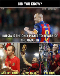 Did you know that...: DID YOU KNOW?  TOBI  OIII BARCAHOLICS  O IIII BARCAHOLICS  INIESTA IS THE ONLY PLAYER TO BE MAN OF  THE MATGH IN  AN EURO FINAL  WC FINAL  A CL FINAIL Did you know that...