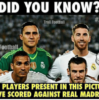 Memes, 🤖, and Trolls: DID YOU KNOW?  Troll Football  FootbalLA  PLAYERS PRESENT IN THIS PICT  E SCORED AGAINST REAL MADR Did you know that..... Follow @instatroll.soccer