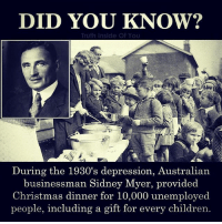 Children, Christmas, and Memes: DID YOU KNOW?  Truth Inside Of You  During the 1930's depression, Australian  businessman Sidney Myer, provided  Christmas dinner for 10,000 unemployed  people, including a gift for every children. Respect👊
