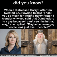 "Amazon, Apple, and Bae: did you know?  When a distressed Harry Potter fan  tweeted J. K. Rowling to say: ""Thank  you so much for writing Harry Potter.  I  wonder why you said that Dumbledore  is a gay because I can't see him in that  way,"" she replied: ""Maybe because gay  people look just like... people?""  PHOTO: MARY MCCARTNEY, JKROWLING.COM/WARNER BROS  DIDYOUKNOWFACTs.coM Dumbledore is bae. 🌈⚡️ dumbledore dumbledoresarmy harrypotter books loveislove 📢 Share the knowledge! Tag your friends in the comments. ➖➖➖➖➖➖➖➖➖➖➖ Want more Did You Know(s)? ➡📓 Buy our book on Amazon: [LINK IN BIO] ➡📱 Download our App: http:-apple.co-2i9iX0u ➡📩 Get daily text message alerts: http:-Fact-Snacks.com ➡📩 Free email newsletter: http:-DidYouKnowFacts.com-Sign-Up- ➖➖➖➖➖➖➖➖➖➖➖ We post different content across our channels. Follow us so you don't miss out! 📍http:-facebook.com-didyouknowblog 📍http:-twitter.com-didyouknowfacts ➖➖➖➖➖➖➖➖➖➖➖ DYN FACTS TRIVIA TIL DIDYOUKNOW NOWIKNOW"