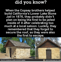 Amazon, Apple, and Facebook: did you know?  When the Copsey brothers helped  build California's Lower Lake Stone  Jail in 1876, they probably didn't  plan on being the first to be jailed  inside of it after celebrating too  much at a local saloon. Luckily, they  remembered that they forgot to  secure the roof, so they were also  the first to escape  PHOTO: NOEHILL/LAKE COUNTY NEWS  DIDYOUKNOWBLOG.COM My how the tables have turned...😂🙊 interesting building funny jail 📢 Share the knowledge! Tag your friends in the comments. ➖➖➖➖➖➖➖➖➖➖➖ Want more Did You Know(s)? ➡📓 Buy our book on Amazon: [LINK IN BIO] ➡📱 Download our App: http:-apple.co-2i9iX0u ➡📩 Get daily text message alerts: http:-Fact-Snacks.com ➡📩 Free email newsletter: http:-DidYouKnowFacts.com-Sign-Up- ➖➖➖➖➖➖➖➖➖➖➖ We post different content across our channels. Follow us so you don't miss out! 📍http:-facebook.com-didyouknowblog 📍http:-twitter.com-didyouknowfacts ➖➖➖➖➖➖➖➖➖➖➖ DYN FACTS TRIVIA TIL DIDYOUKNOW NOWIKNOW
