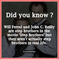"""Facts, John C. Reilly, and Life: Did you know?  Will Ferrel and John C. Reilly  are step brothers in the  movie """"Step Brothers' but  they aren't actually step  brothers in real life.  fb.com/Shity Facts"""