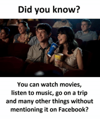 Be Like, Facebook, and Meme: Did you know?  You can watch movies,  listen to music, go on a trip  and many other things without  mentioning it on Facebook? Twitter: BLB247 Snapchat : BELIKEBRO.COM belikebro sarcasm meme Follow @be.like.bro